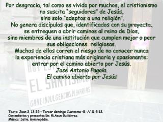 Texto: Juan 2, 13-25 – Tercer domingo Cuaresma –B- // 11-3-12. Comentarios y presentación: M.Asun Gutiérrez. Música: Sat