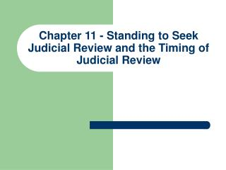 chapter 11 - standing to seek judicial review and the timing of judicial review