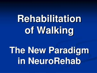 Rehabilitation of Walking The New Paradigm  in NeuroRehab