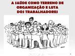 A SA DE COMO TERRENO DE ORGANIZA O E LUTA DOS TRABALHADORES