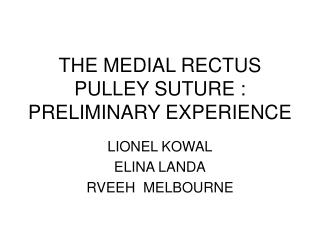 THE MEDIAL RECTUS PULLEY SUTURE : PRELIMINARY EXPERIENCE