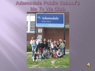 Adamsdale Public School's Me To We Club