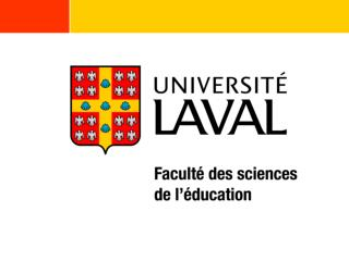 La Faculté des sciences de l'éducation Université Laval