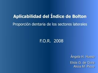Aplicabilidad del Índice de Bolton Proporción dentaria de los sectores laterales