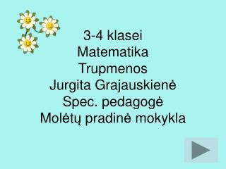 3-4 klase i Matematika Trupmenos Jurgita Grajauskien ė Spec. pedagog ė Mol ė t ų pradin ė mokykla