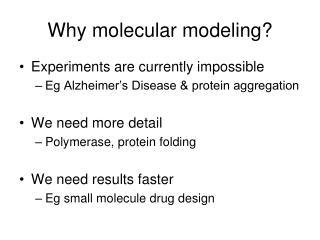 Why molecular modeling?