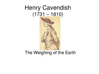 Henry Cavendish (1731 – 1810)