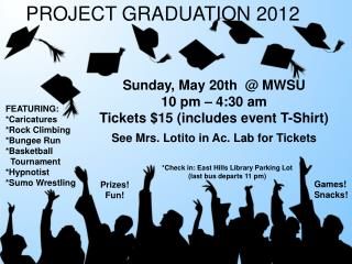 Sunday, May 20th @ MWSU 10 pm – 4:30 am Tickets $15 (includes event T-Shirt ) See Mrs. Lotito in Ac. Lab for Tickets