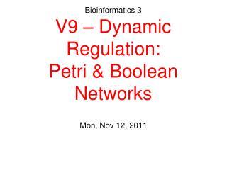 Bioinformatics 3 V9 – Dynamic Regulation: Petri & Boolean Networks