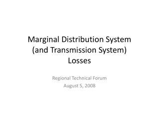 Marginal Distribution System (and Transmission System) Losses