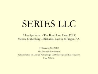 SERIES LLC Allen Sparkman - The Bond Law Firm, PLLC Melissa Stubenberg – Richards, Layton & Finger, P.A.