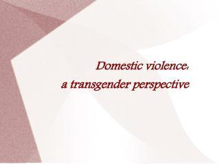 Domestic violence: a transgender perspective