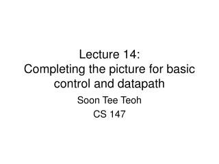 Lecture 14: Completing the picture for basic control and datapath