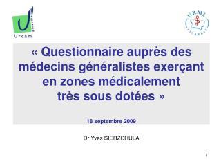 «Questionnaire auprès des médecins généralistes exerçant en zones médicalement très sous dotées» 18 septembre 2009