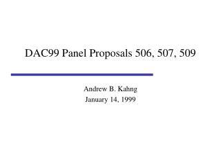 DAC99 Panel Proposals 506, 507, 509