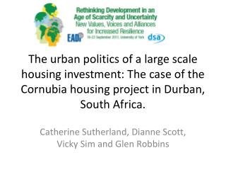 The urban politics of a large scale housing investment: The case of the Cornubia housing project in Durban, South Africa