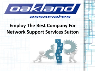 Employ the best company for network support services Sutton: