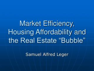 "Market Efficiency, Housing Affordability and the Real Estate ""Bubble"""
