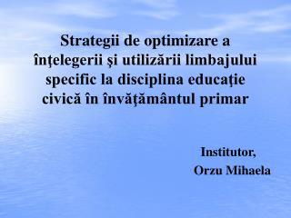 Strategii de optimizare a înţelegerii şi utilizării limbajului specific la disciplina educaţie civică în învăţământul p