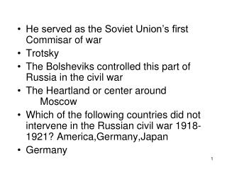 He served as the Soviet Union's first Commisar of war Trotsky The Bolsheviks controlled this part of Russia in the civ