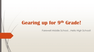 Gearing up for 9 th Grade!