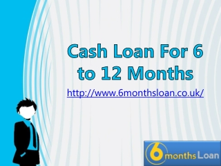 Cash Loan for 6 to 12 Months