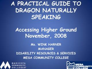 A PRACTICAL GUIDE TO DRAGON NATURALLY SPEAKING Accessing Higher Ground November, 2008