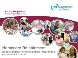 Homecare Re-ablement East Midlands Personalisation Programme Friday 26 th  March 2010