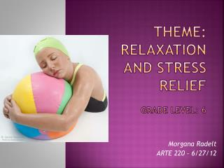 THEME: Relaxation and Stress Relief Grade Level: 6
