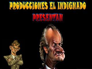 PRODUCCIONES EL INDIGNADO PRESENTAN