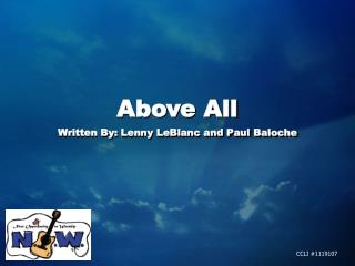 Above All Written By: Lenny LeBlanc and Paul Baloche