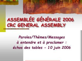 ASSEMBLÉE GÉNÉRALE 2006 CRC GENERAL ASSEMBLY