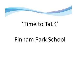 'Time to TaLK ' Finham Park School