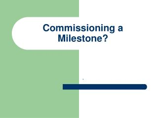 Commissioning a Milestone?