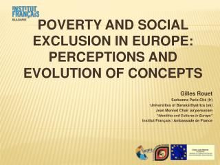 POVERTY AND SOCIAL EXCLUSION IN EUROPE: PERCEPTIONS AND EVOLUTION OF CONCEPTS Gilles Rouet Sorbonne Paris Cité ( fr )