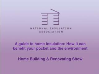 A guide to home insulation: How it can benefit your pocket and the environment Home Building & Renovating Show