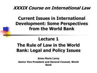 XXXIX Course on International Law Current  Issues in International Development: Some Perspectives  from the World Bank