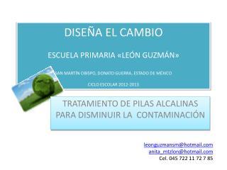 DISEÑA EL CAMBIO ESCUELA PRIMARIA «LEÓN GUZMÁN» SAN MARTÍN OBISPO, DONATO GUERRA, ESTADO DE MÉXICO CICLO ESCOLAR 2012-20