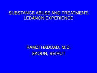 SUBSTANCE ABUSE AND TREATMENT: LEBANON EXPERIENCE