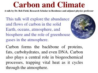 Carbon and Climate A talk by Dr. Bob Field, Research Scholar in Residence and adjunct physics professor