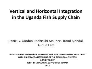 Vertical and Horizontal Integration in the Uganda Fish Supply Chain      Daniel V. Gordon, Ssebisubi Maurice, Trond Bj