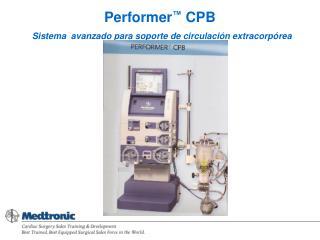 Performer ™  CPB  Sistema  avanzado para soporte de circulación extracorpórea