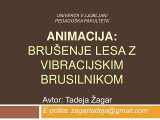 Univerza v Ljubljani Pedagoška fakulteta Animacija: brušenje lesa z vibracijskim brusilnikom