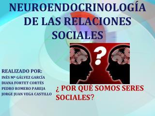 NEUROENDOCRINOLOGÍA DE LAS RELACIONES SOCIALES