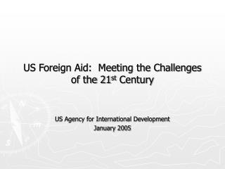 US Foreign Aid: Meeting the Challenges of the 21 st Century