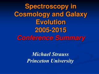 Spectroscopy in Cosmology and Galaxy Evolution 2005-2015 Conference Summary