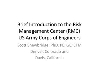 Brief Introduction to the Risk Management Center (RMC) US Army Corps of Engineers