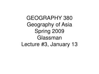 GEOGRAPHY 380 Geography of Asia Spring 2009 Glassman Lecture #3, January 13