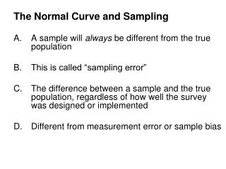 """The Normal Curve and Sampling A sample will always be different from the true population This is called """"sampling erro"""