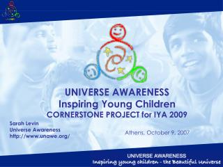UNIVERSE AWARENESS Inspiring Young Children CORNERSTONE PROJECT for IYA 2009